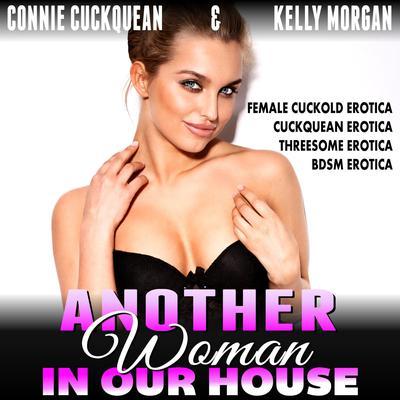 Another Woman in Our House : Cuckqueans 4 : Female Cuckold Erotica Cuckquean Erotica Threesome Erotica BDSM Erotica Audiobook, by