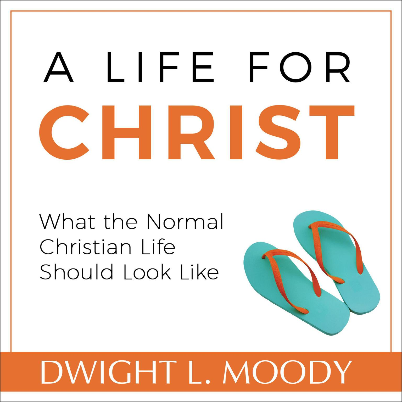 Printable A Life for Christ - What the Normal Christian Life Should Look Like Audiobook Cover Art