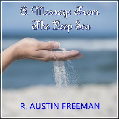 A Message From The Deep Sea Audiobook, by R. Austin Freeman