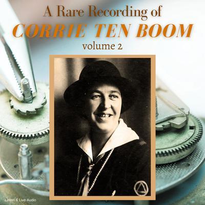 A Rare Recording of Corrie ten Boom Vol. 2 Audiobook, by Corrie ten Boom