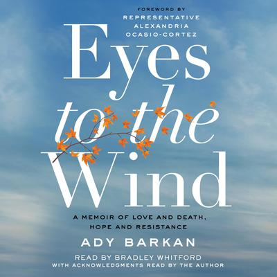 Eyes to the Wind: A Memoir of Love and Death, Hope and Resistance Audiobook, by Ady Barkan