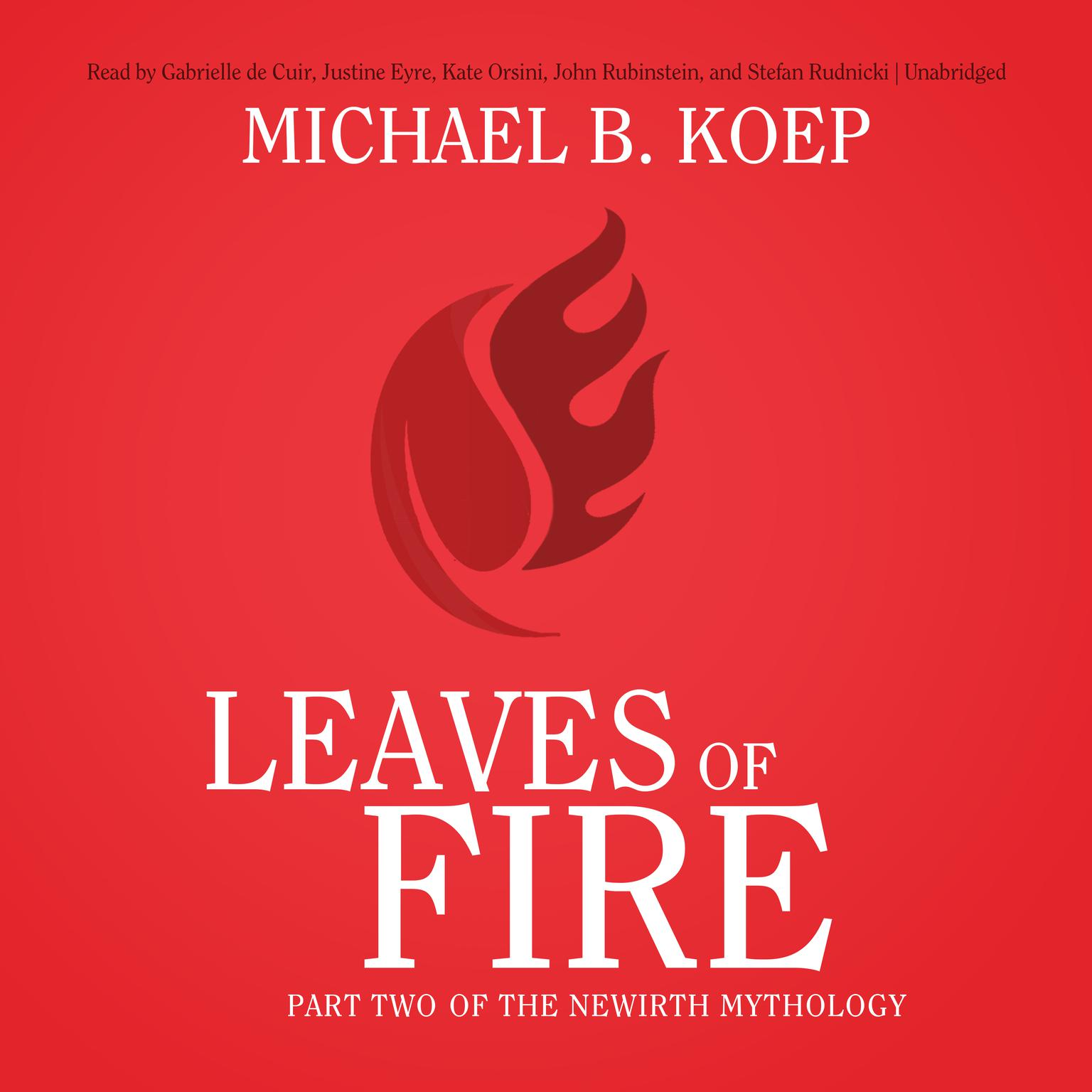 Leaves of Fire: Part Two of the Newirth Mythology Audiobook, by Michael B. Koep