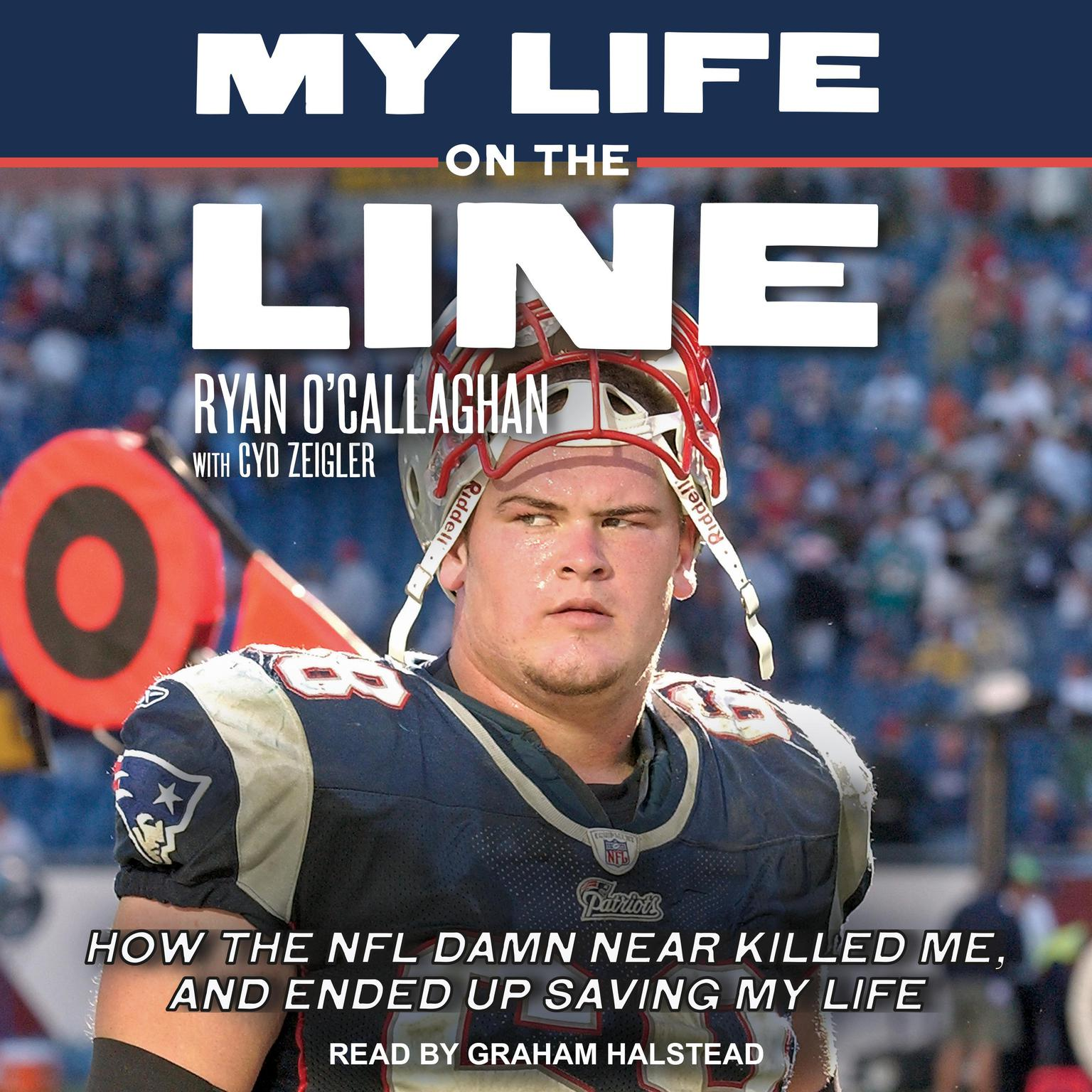 My Life On The Line: How the NFL Damn Near Killed Me, and Ended Up Saving My Life Audiobook, by Ryan O'Callaghan