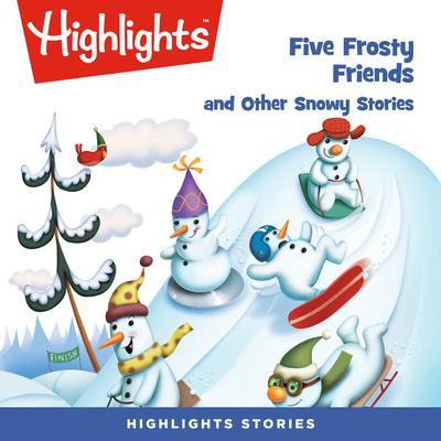 Five Frosty Friends and Other Snowy Stories Audiobook, by Highlights for Children