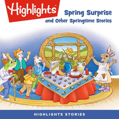 Spring Surprise and Other Springtime Stories Audiobook, by Highlights for Children