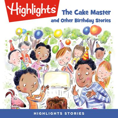 The Cake Master and Other Birthday Stories Audiobook, by Highlights for Children