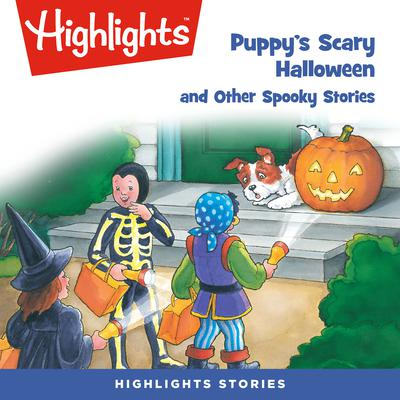 Puppys Scary Halloween and Other Spooky Stories Audiobook, by Highlights for Children