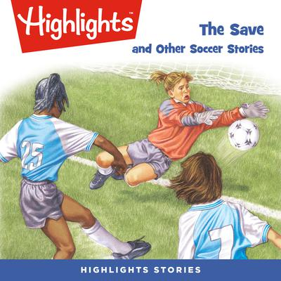 The Save and Other Soccer Stories Audiobook, by Highlights for Children
