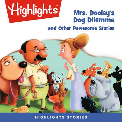Mrs. Dooleys Dog Dilemma and Other Pawsome Stories Audiobook, by Highlights for Children