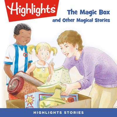 The Magic Box and Other Magical Stories Audiobook, by Highlights for Children