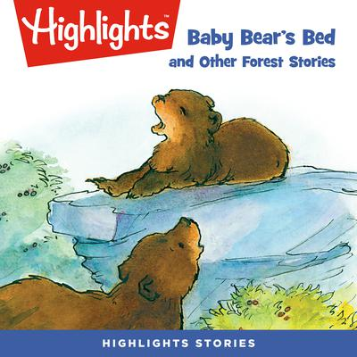 Baby Bears Bed and Other Forest Stories Audiobook, by Highlights for Children