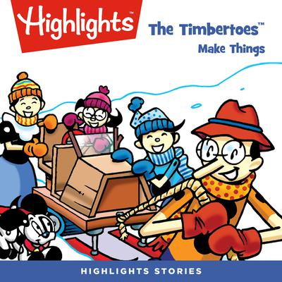 The Timbertoes Make Things Audiobook, by Highlights for Children