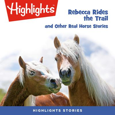 Rebecca Rides the Trail and Other Real Horse Stories Audiobook, by Highlights for Children