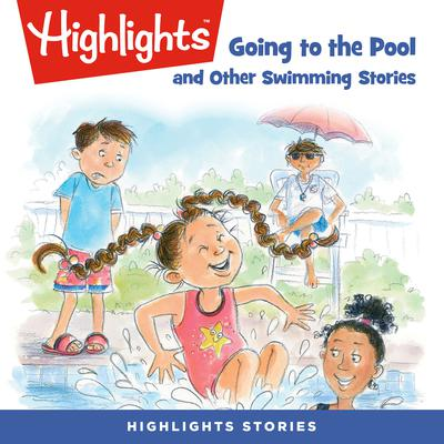 Going to the Pool and Other Swimming Stories Audiobook, by Highlights for Children
