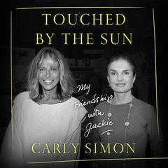Touched by the Sun: My Friendship with Jackie Audiobook, by Carly Simon