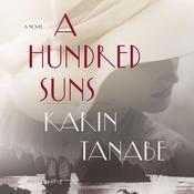 A Hundred Suns: A Novel Audiobook, by Karin Tanabe