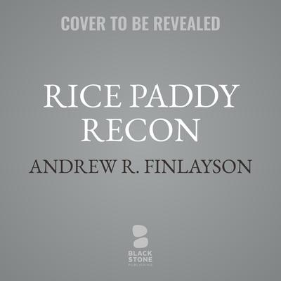 Rice Paddy Recon: A Marine Officer's Second Tour in Vietnam, 1968–1970 Audiobook, by Andrew R. Finlayson