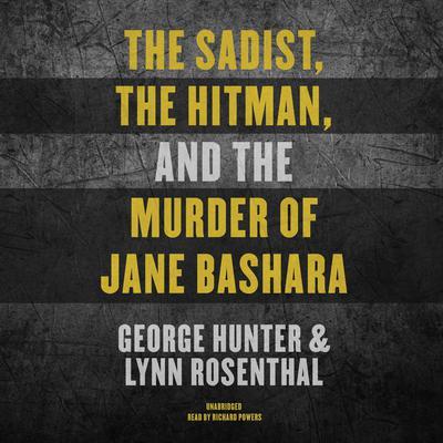 The Sadist, the Hitman, and the Murder of Jane Bashara Audiobook, by George Hunter