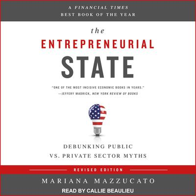 The Entrepreneurial State: Debunking Public vs. Private Sector Myths Audiobook, by Mariana Mazzucato
