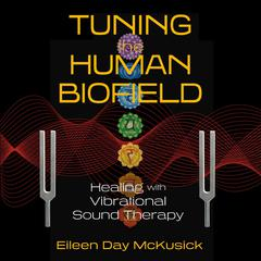 Tuning the Human Biofield: Healing with Vibrational Sound Therapy Audiobook, by Eileen Day McKusick
