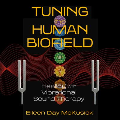Tuning the Human Biofield: Healing with Vibrational Sound Therapy Audiobook, by