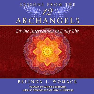 Lessons from the Twelve Archangels: Divine Intervention in Daily Life Audiobook, by Belinda J. Womack
