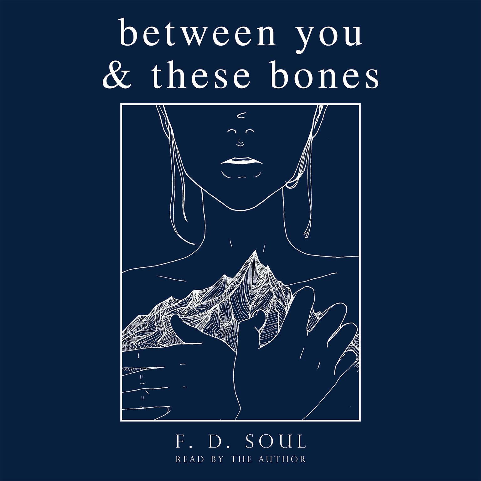 Between You and These Bones Audiobook, by F. D. Soul