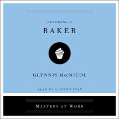 Becoming a Baker Audiobook, by Glynnis MacNicol