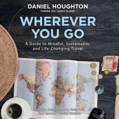Wherever You Go: A Guide to Mindful, Sustainable, and Life-Changing Travel Audiobook, by Daniel Houghton