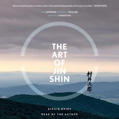 The Art of Jin Shin: The Japanese Practice of Healing with Your Fingertips Audiobook, by Alexis Brink