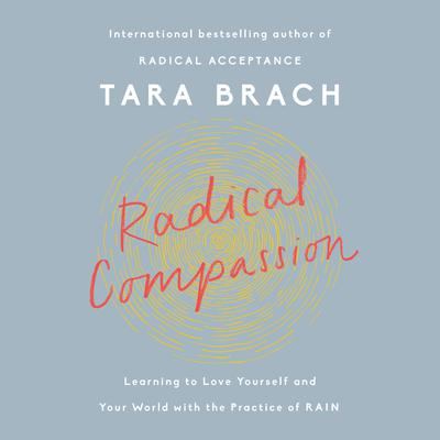 Radical Compassion: Learning to Love Yourself and Your World with the Practice of RAIN Audiobook, by