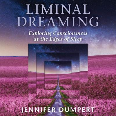 Liminal Dreaming: Exploring Consciousness at the Edges of Sleep Audiobook, by Jennifer Dumpert