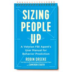 Sizing People Up: A Veteran FBI Agents User Manual for Behavior Prediction Audiobook, by Cameron Stauth, Robin Dreeke