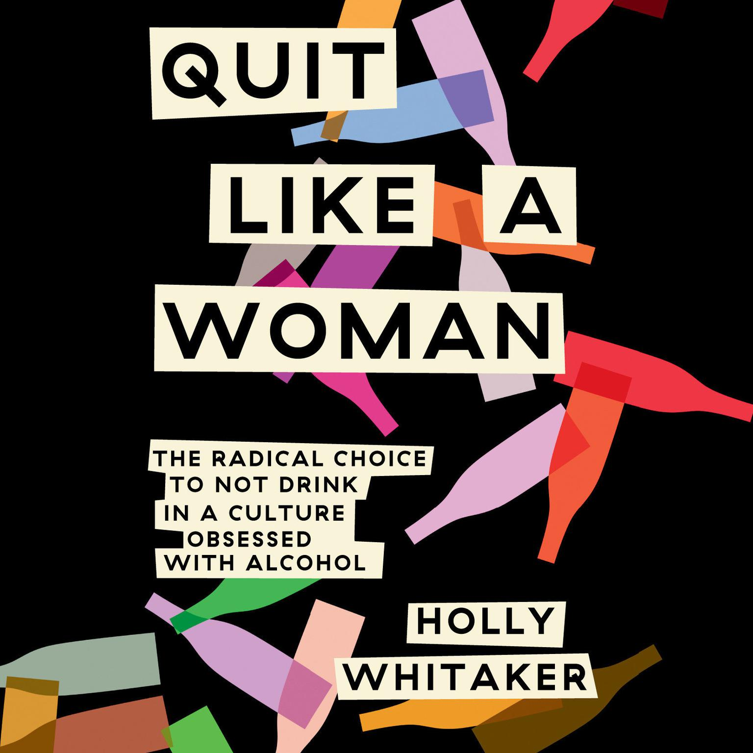Printable Quit Like a Woman: The Radical Choice to Not Drink in a Culture Obsessed with Alcohol Audiobook Cover Art