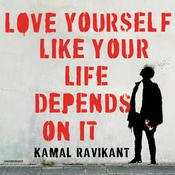 Love Yourself Like Your Life Depends on It Audiobook, by Kamal Ravikant