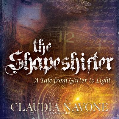 The Shapeshifter: A Tale from Glitter to Light Audiobook, by Claudia Navone