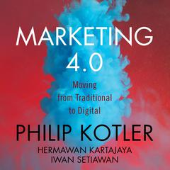 Marketing 4.0: Moving from Traditional to Digital Audiobook, by Hermawan Kartajaya, Iwan Setiawan, Philip Kotler