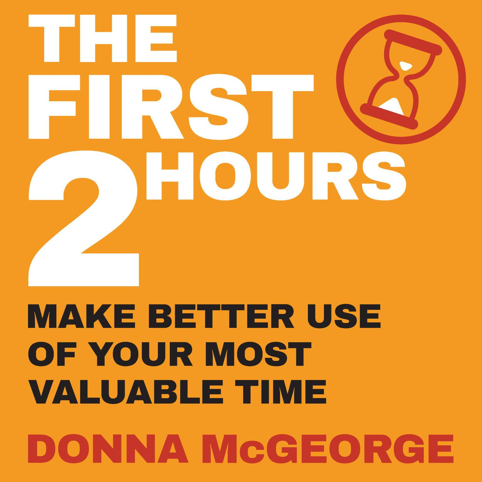 Printable The First Two Hours: Make better use of your most valuable time Audiobook Cover Art