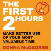 The First Two Hours: Make better use of your most valuable time Audiobook, by Donna McGeorge