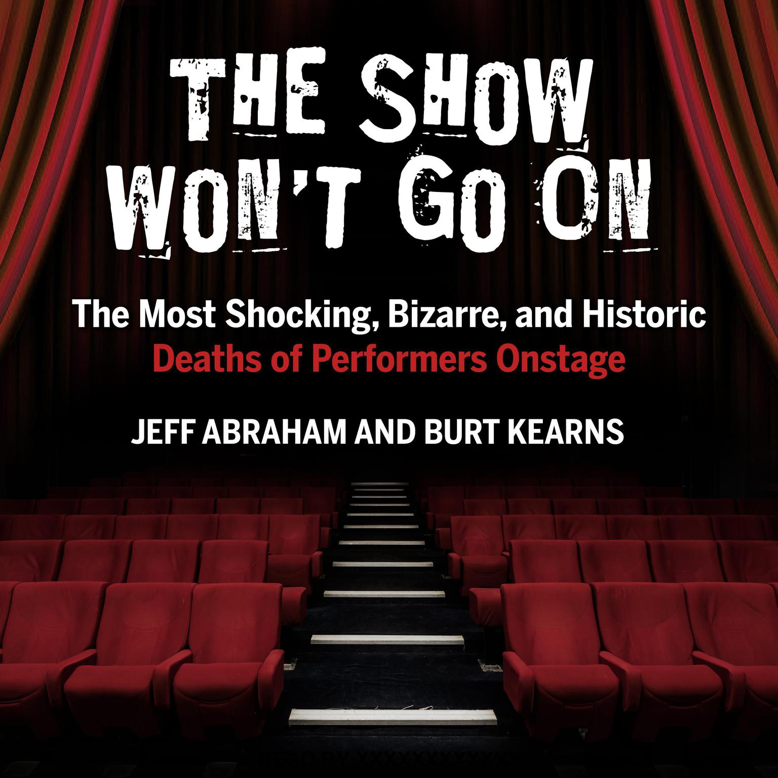 Printable The Show Won't Go On: The Most Shocking, Bizarre, and Historic Deaths of Performers Onstage Audiobook Cover Art