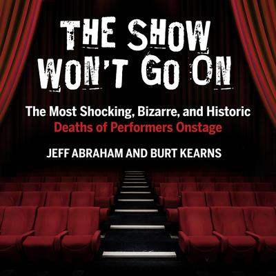 The Show Wont Go On: The Most Shocking, Bizarre, and Historic Deaths of Performers Onstage Audiobook, by Jeff Abraham