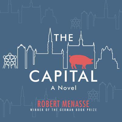The Capital: A Novel Audiobook, by Robert Menasse