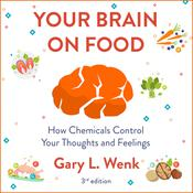 Your Brain on Food: How Chemicals Control Your Thoughts and Feelings 3rd Edition Audiobook, by Gary Wenk