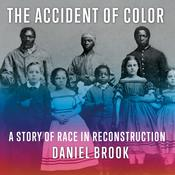 The Accident of Color: A Story of Race in Reconstruction Audiobook, by Daniel Brook