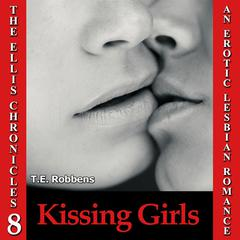 Kissing Girls: An Erotic Lesbian Romance Audiobook, by T.E. Robbens