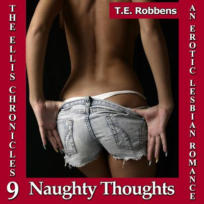 Naughty Thoughts : An Erotic Lesbian Romance Audiobook, by T.E. Robbens