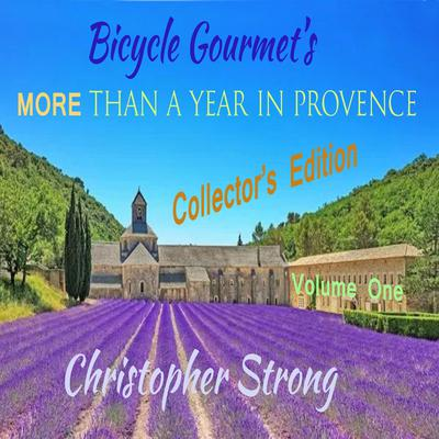Bicycle Gourmets More Than a Year in Provence - Collectors Edition - Volume One Audiobook, by Christopher Strong