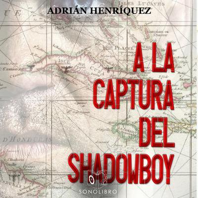 A la captura del Shadowboy Audiobook, by Adrían Henríquez
