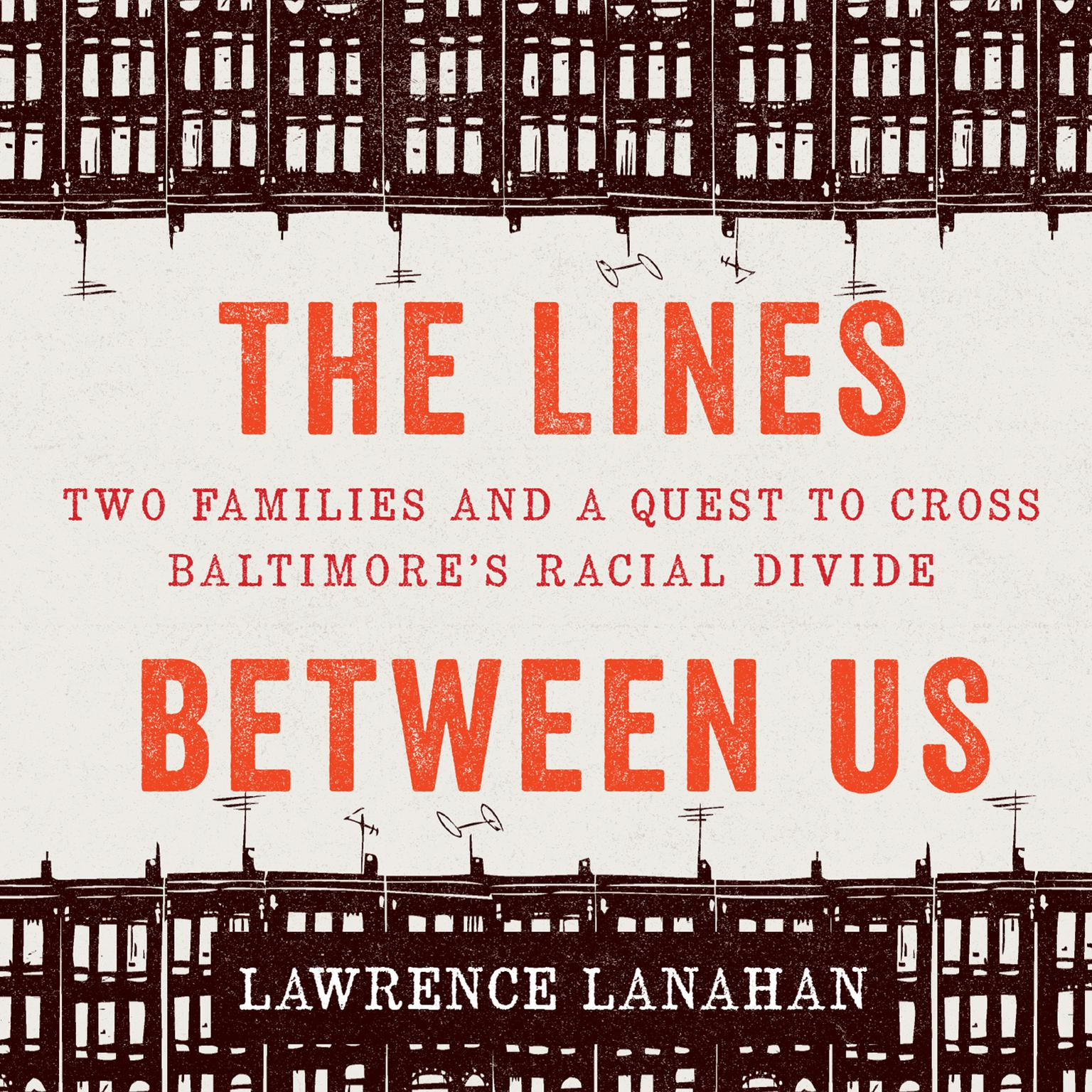 Printable The Lines Between Us: Two Families and a Quest to Cross Baltimore's Racial Divide Audiobook Cover Art