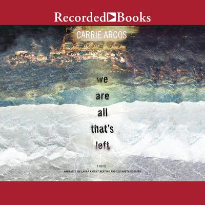 We Are All Thats Left Audiobook, by Carrie Arcos